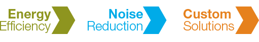 Energy Efficiency, Noise Reduction, Custom Solutions